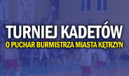Turniej Kadetów o puchar Burmistrza Miasta Kętrzyn