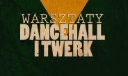 Warsztaty Dancehall i Twerk