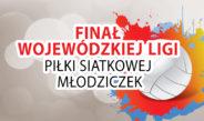 Finał Wojewódzkiej Ligi Piłki Siatkowej Młodziczek