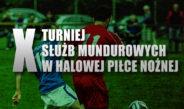 X Turniej Służb Mundurowych w Halowej Piłce Nożnej